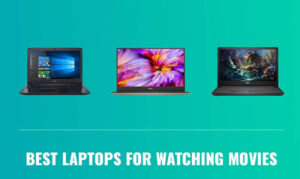 Best Laptop For Watching Movies 2020 Top Full Guide