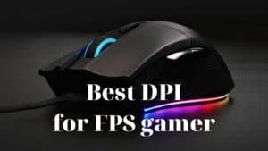 Best DPI for FPS gamer