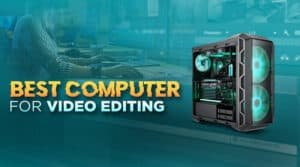 best computer for video editing