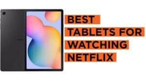 Best Tablet For Netflix 2021 Top Brands Review