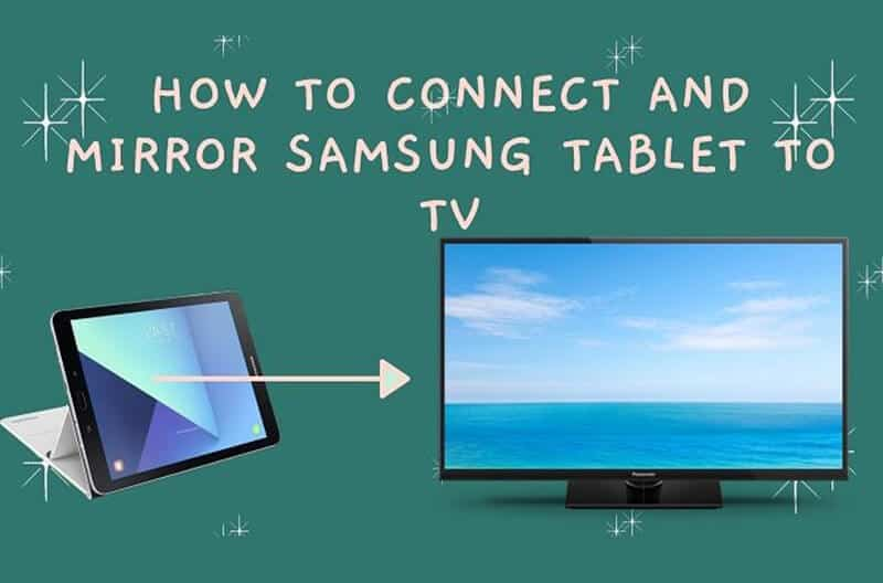 Top 4 Ways to Connect and Mirror Samsung Tablet into TV