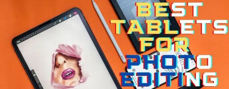 Top Rated 11 Best Tablets For Photo Editing Of 2021
