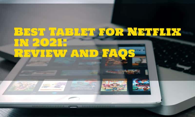 Top Rated 12 Best Tablets For Netflix Of 2021
