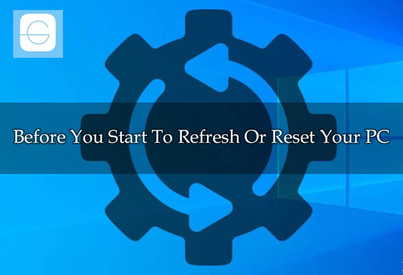 Before You Start To Refresh Or Reset Your PC