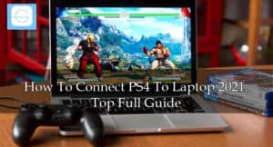 How To Connect PS4 To Laptop 2021 Top Full Guide