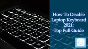 How To Disable Laptop Keyboard 2021 Top Full Guide