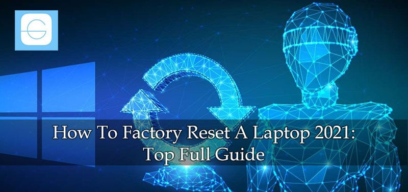How To Factory Reset A Laptop 2021 Top Full Guide