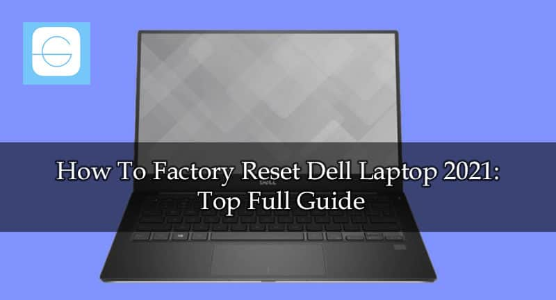 How To Factory Reset Dell Laptop 2021 Top Full Guide