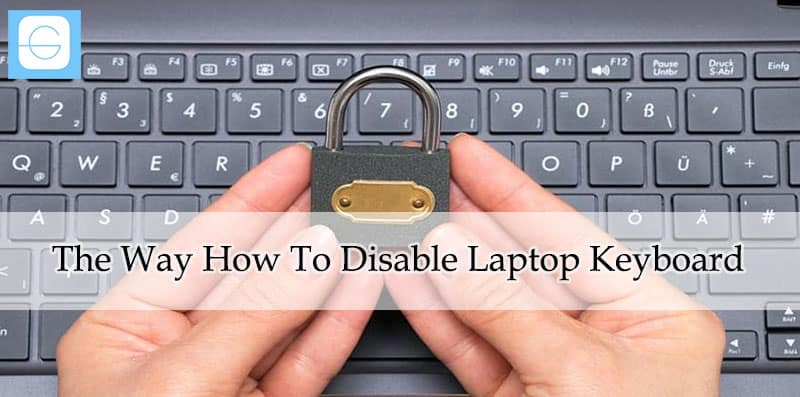 The Way How To Disable Laptop Keyboard In Windows 10