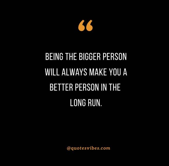 Inspirational Quotes On Being The Bigger Person