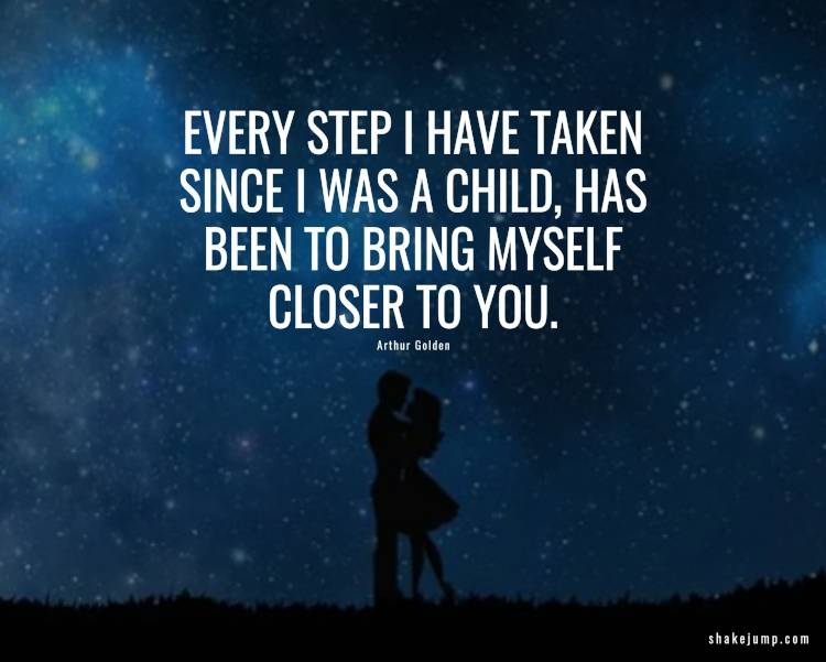 Every step I have taken, since I was that child on the bridge, has been to bring myself closer to you.
