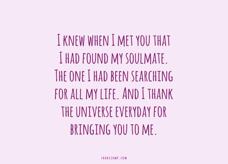I knew when I met you that I had found my soulmate. I had found the man of my dreams.