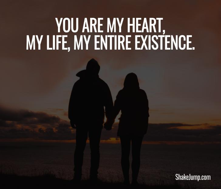You are my heart, my life, my entire existence - Love quote for him