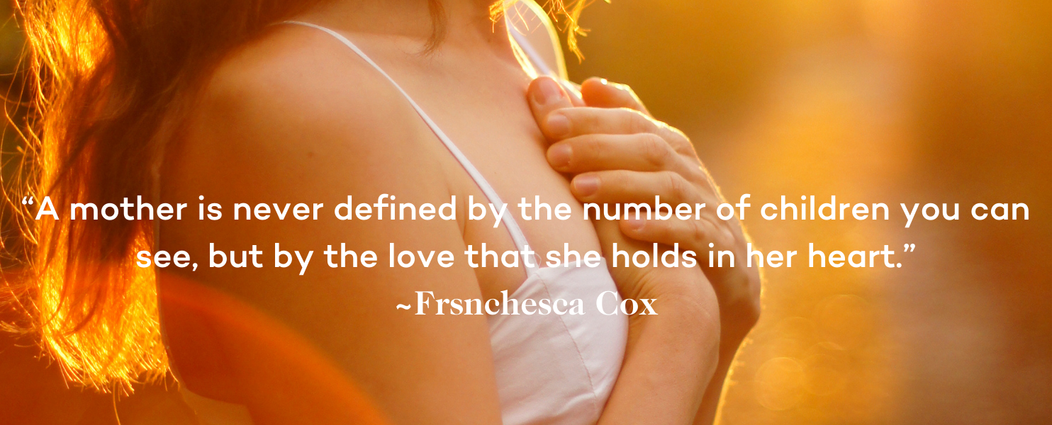 Miscarriage Quote - A mother is never defined by the number of children you can see, but by the love that she holds in her heart.