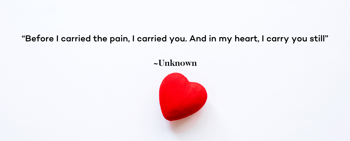 Miscarriage Quote - Before I carried the pain, I carried you. And in my heart, I carry you still