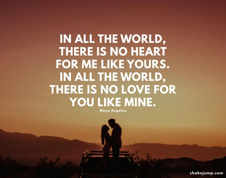 In all the world, there is no heart for me like yours. In all the world, there is no love for you like mine.