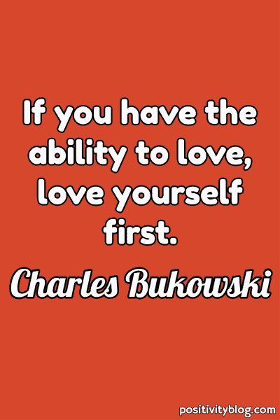 Self Care Quote by Charles Bukowski