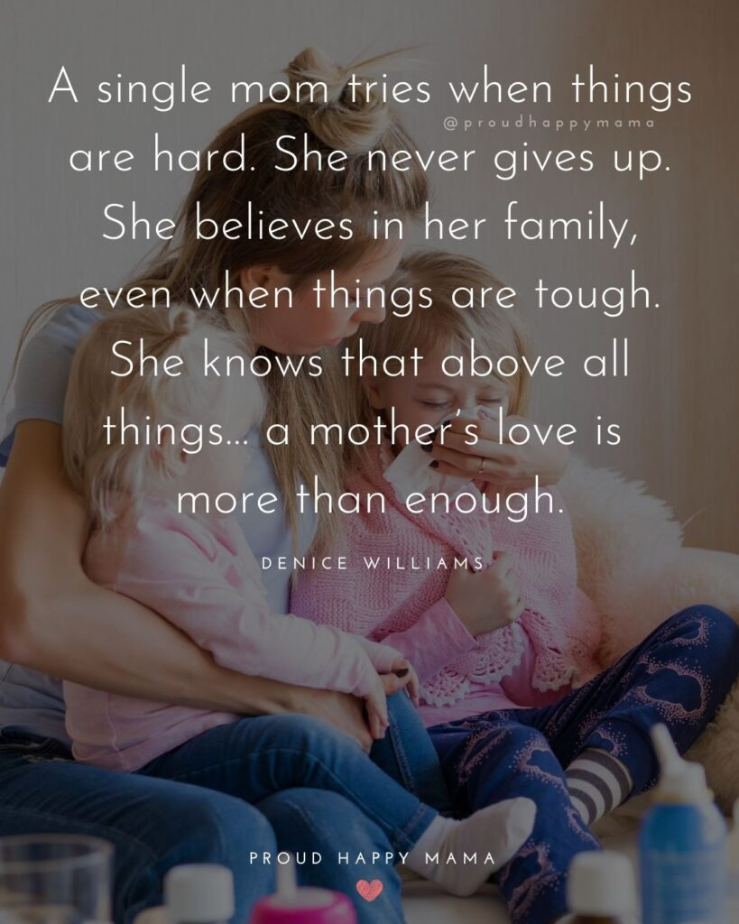 Single Mom Quotes - A single mom tries when things are hard. She never gives up. She believes
