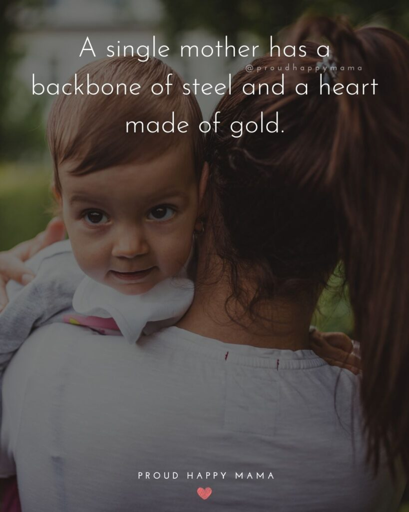 Single Mom Quotes - A single mother has a backbone of steel and a heart made of gold.