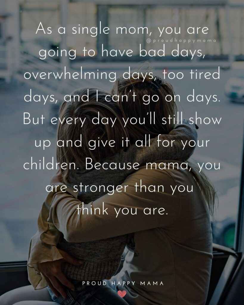 Single Mom Quotes - As a single mom, you are going to have bad days, overwhelming days, too