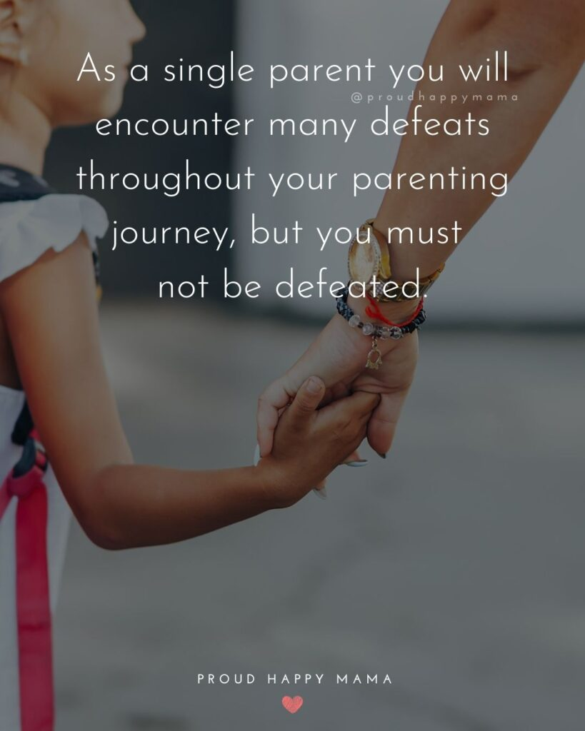 Single Mom Quotes - As a single parent you will encounter many defeats throughout your parenting journey, but you must not be defeated.