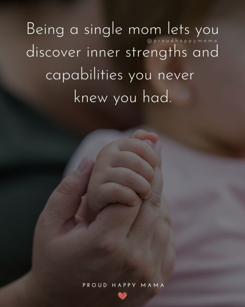 Single Mom Quotes - Being a single mom lets you discover inner strengths and capabilities you never knew you had.
