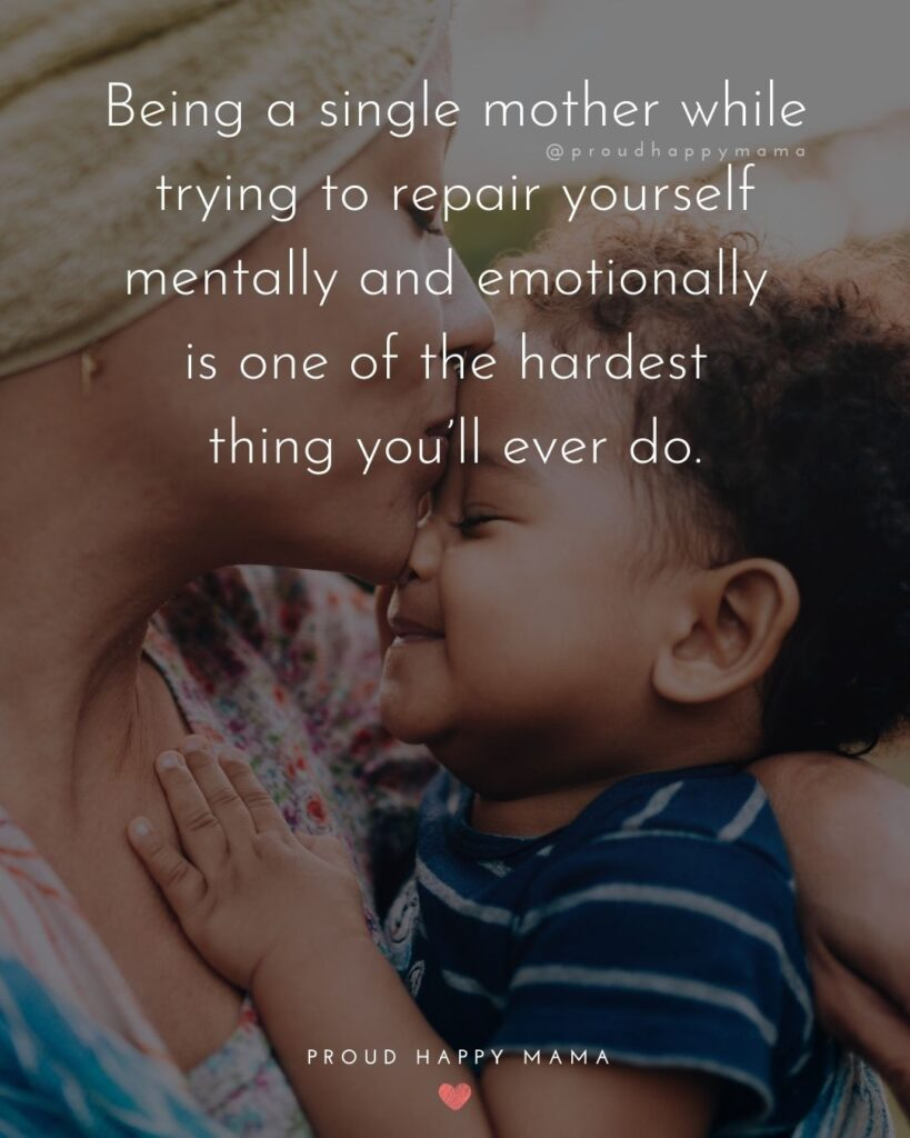 Single Mom Quotes - Being a single mother while trying to repair yourself mentally and emotionally is one of the hardest thing you'll ever do.