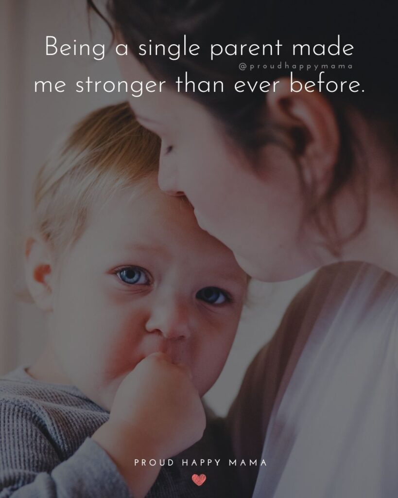 Single Mom Quotes - Being a single parent made me stronger than ever before.