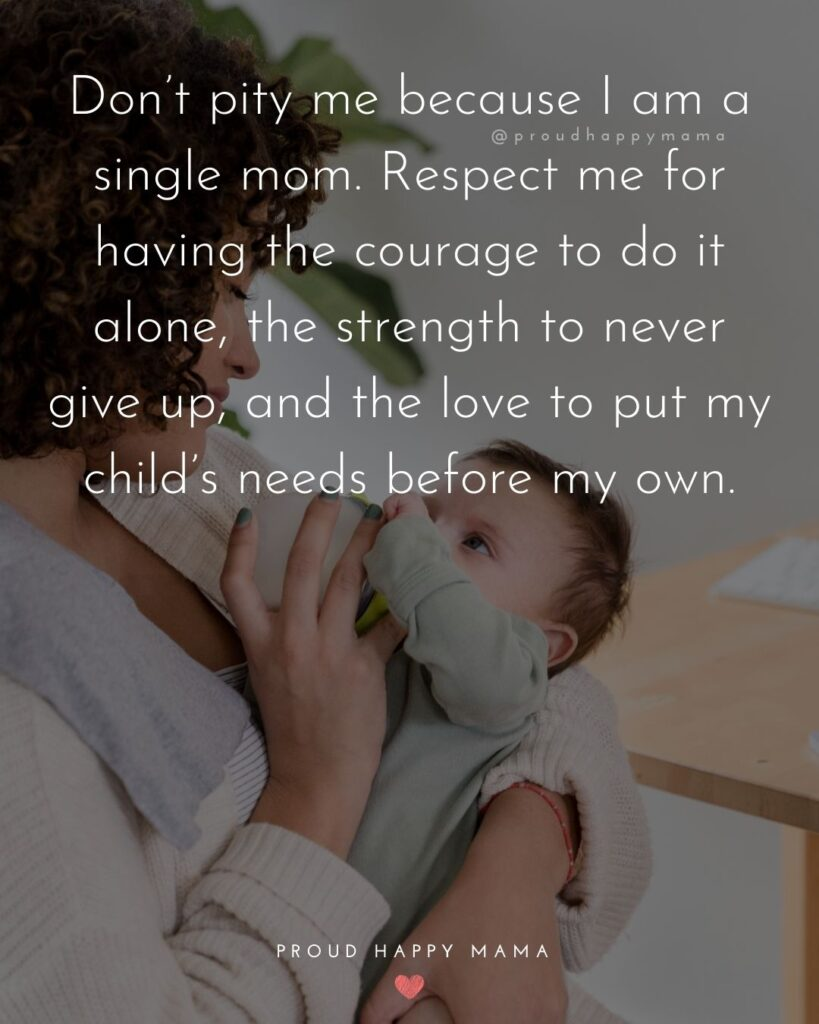 Single Mom Quotes - Don't pity me because I am a single mom. Respect me for having the