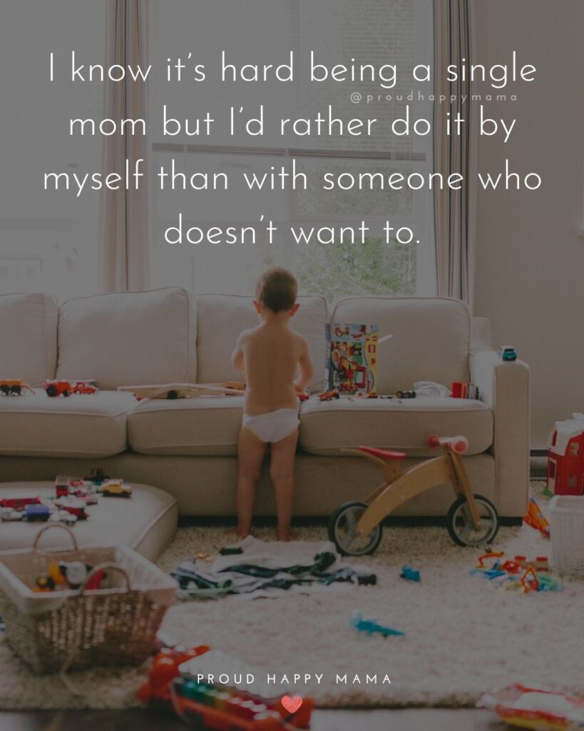 Single Mom Quotes - I know it's hard being a single mom but I'd rather do it by myself than