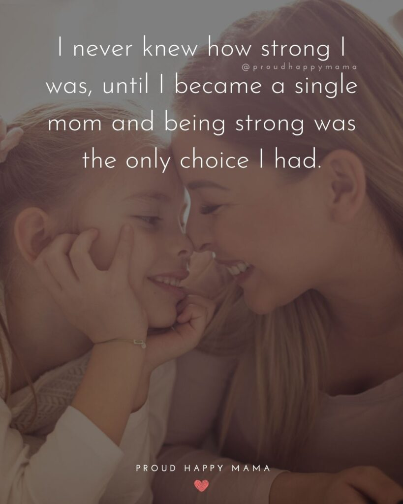 Single Mom Quotes - I never knew how strong I was, until I became a single mom and being strong was the only choice I had.