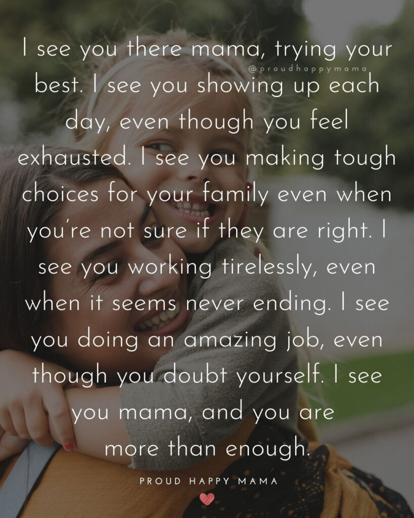 Single Mom Quotes - I see you there mama, trying your best. I see you showing up each day,