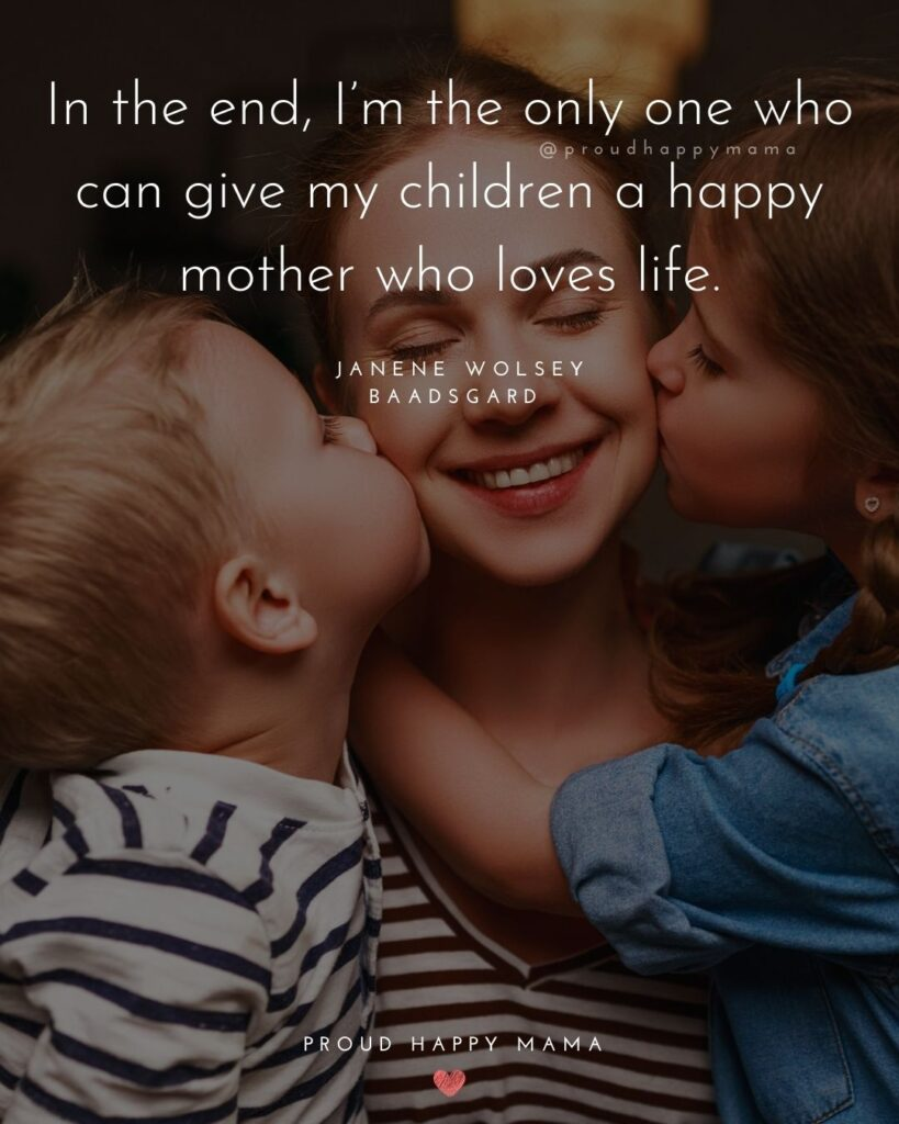 Single Mom Quotes - In the end, I'm the only one who can give my children a happy mother
