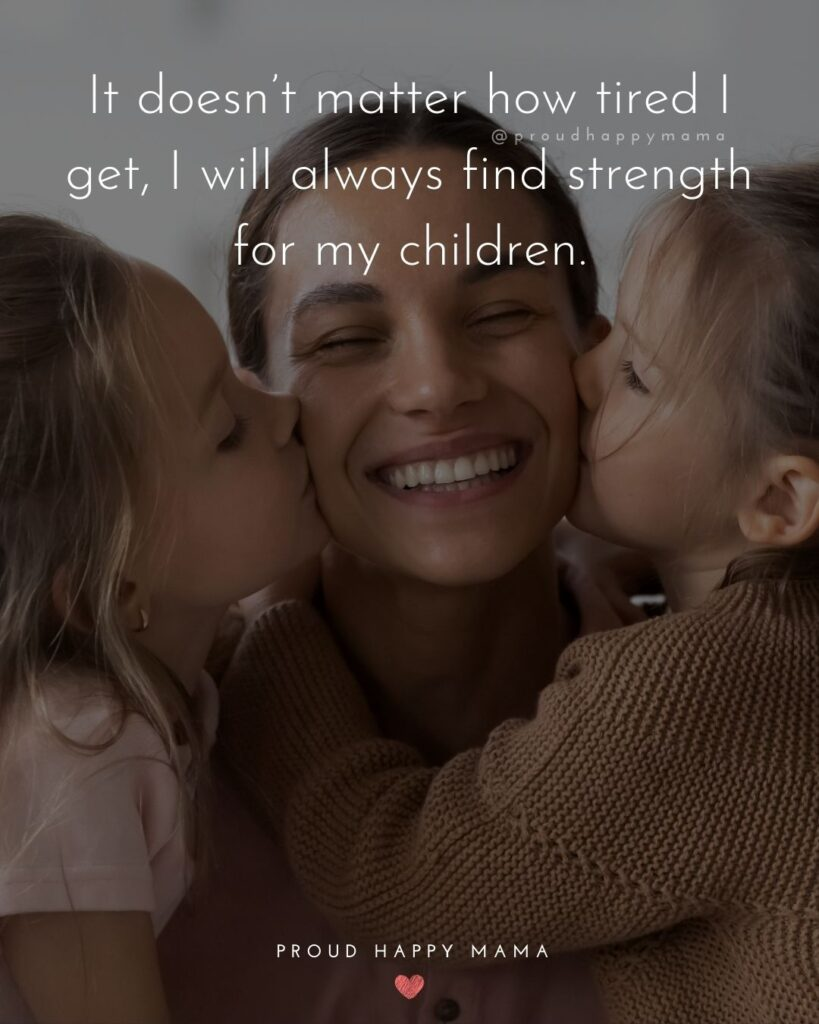 Single Mom Quotes - It doesn't matter how tired I get, I will always find strength for my children.