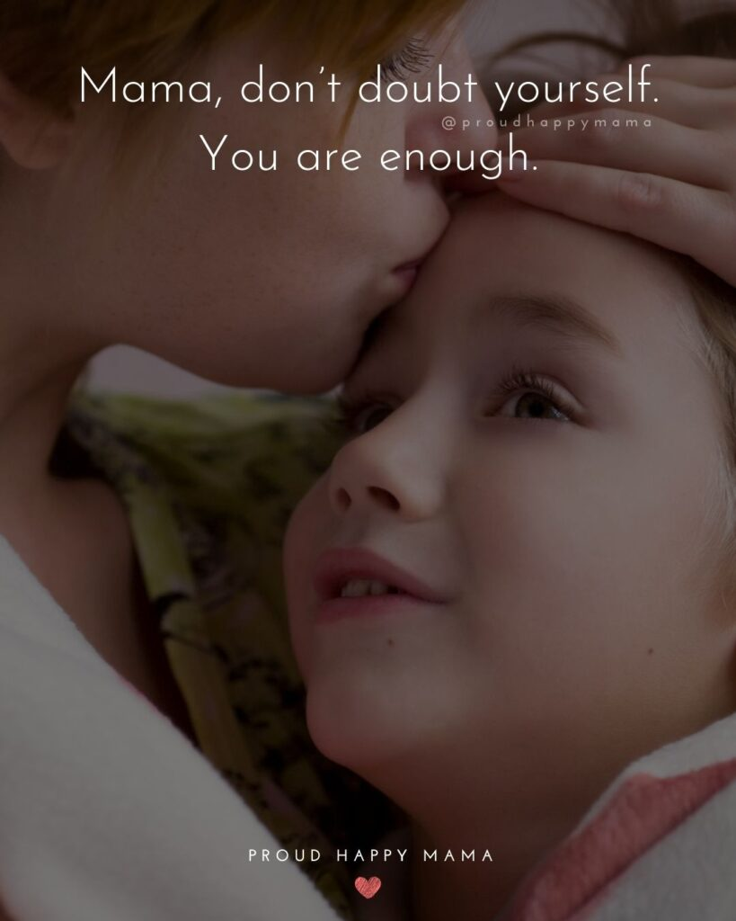 Single Mom Quotes - Mama, don't doubt yourself. You are enough.
