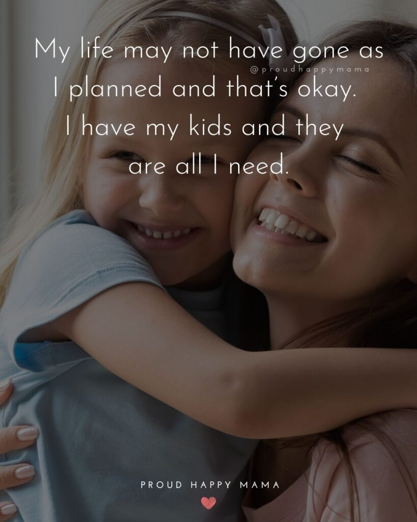 Single Mom Quotes - My life may not have gone as I planned and that's okay. I have my kids and they are all I need.