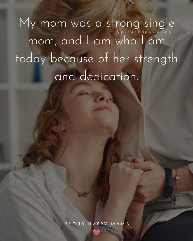 Single Mom Quotes - My mom was a strong single mom, and I am who I am today because of her strength and dedication.