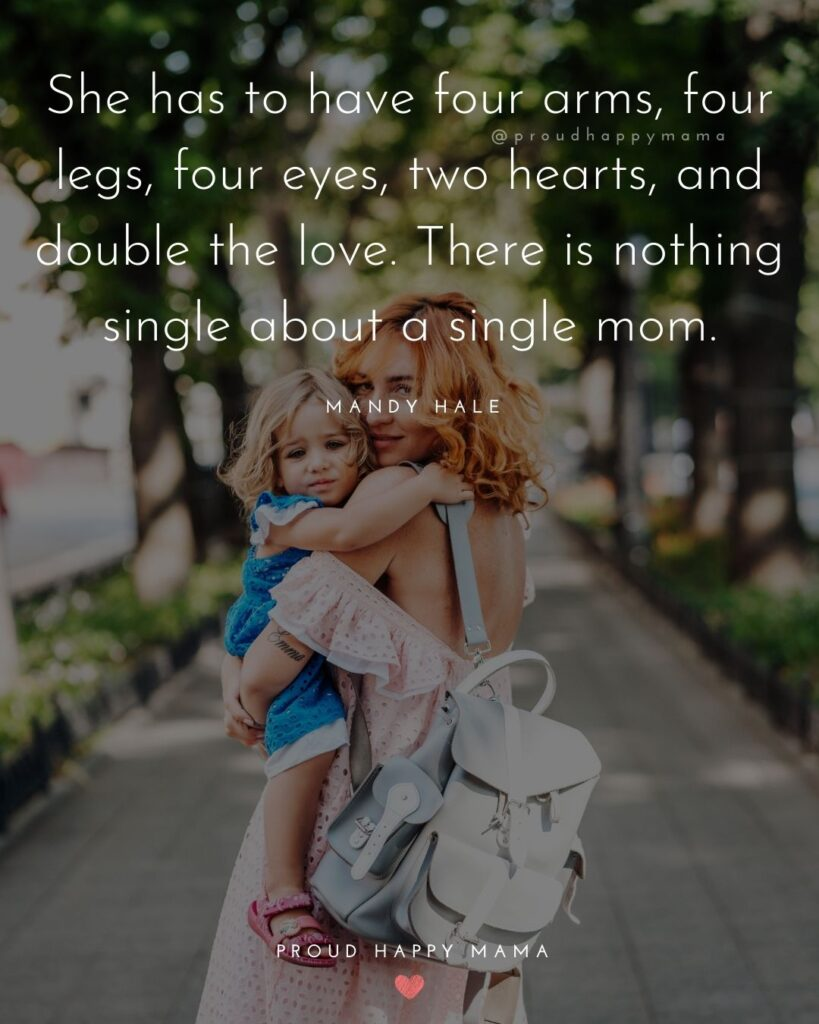 Single Mom Quotes - She has to have four arms, four legs, four eyes, two hearts, and double the