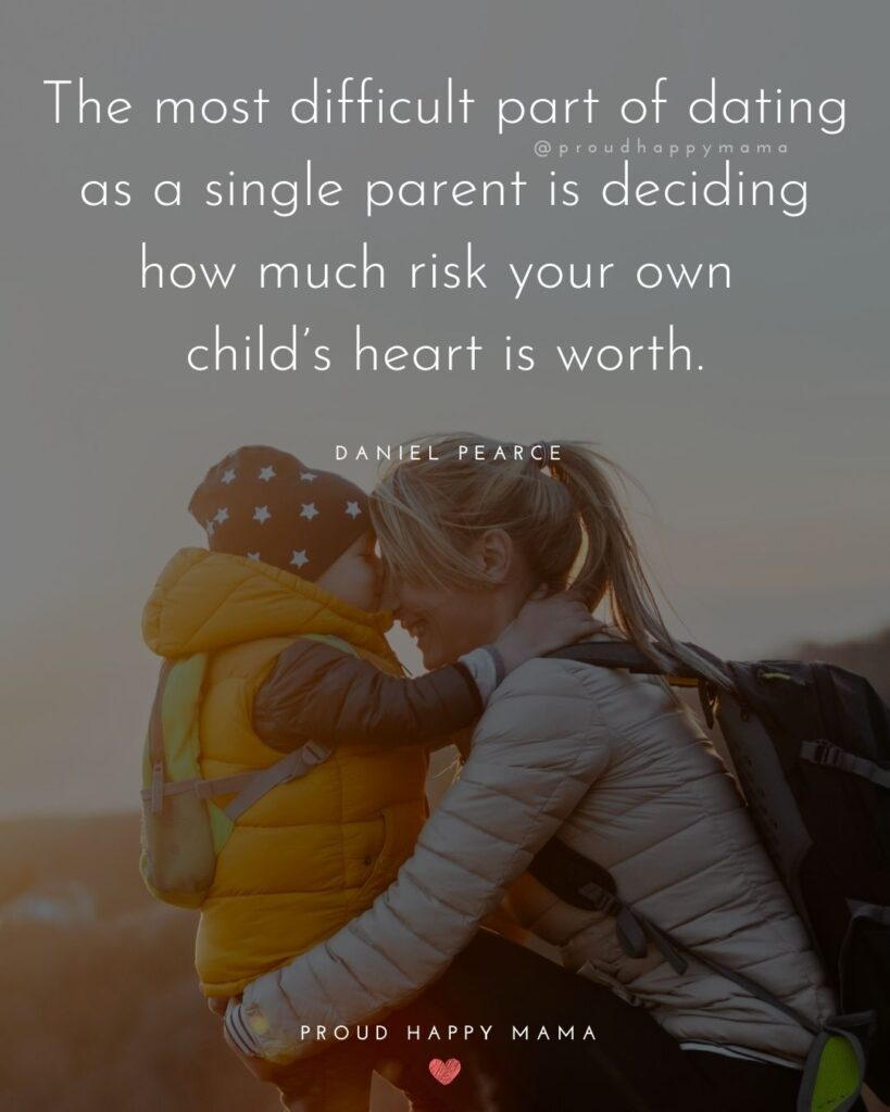 Single Mom Quotes - The most difficult part of dating as a single parent is deciding how much risk your own child's heart is