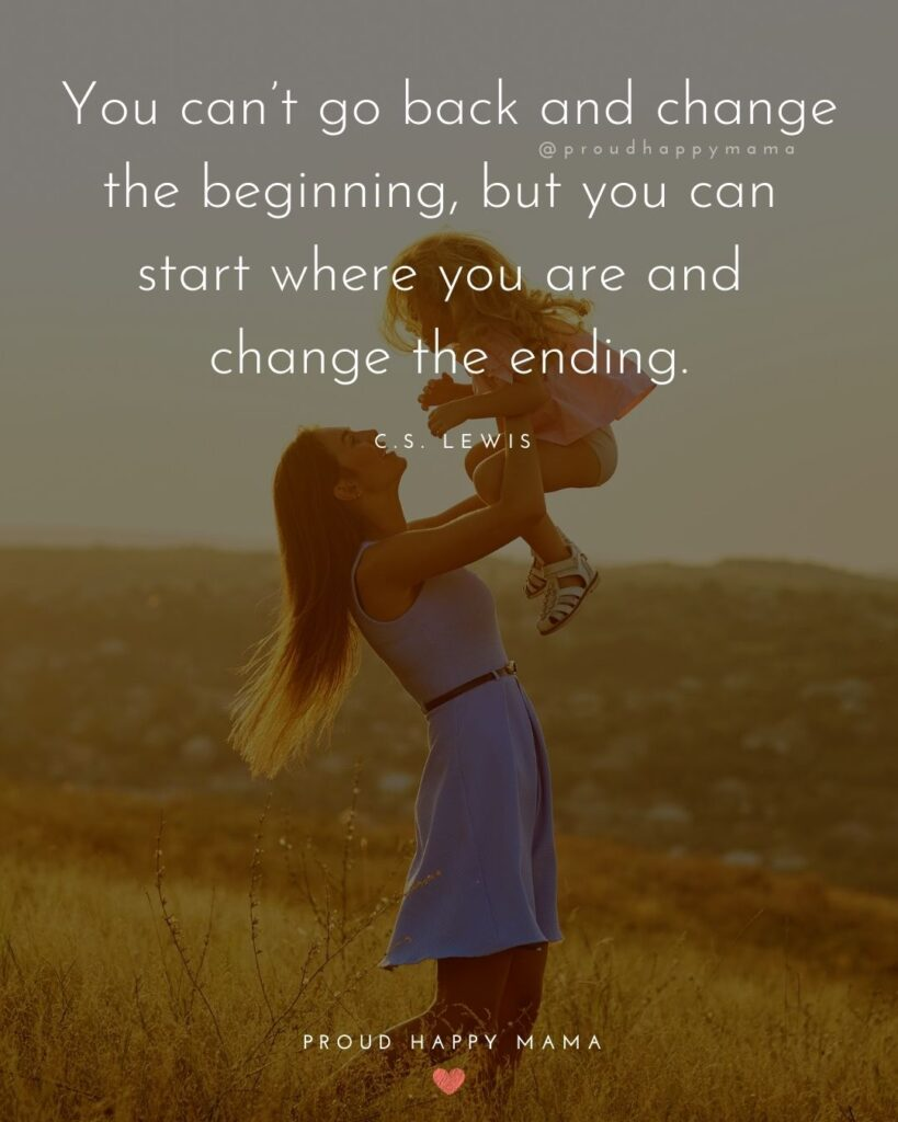 Single Mom Quotes - You can't go back and change the beginning, but you can start where you are and change the ending.